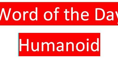 Humanoid in Hindi, a machine or creature with the appearance and qualities of a human